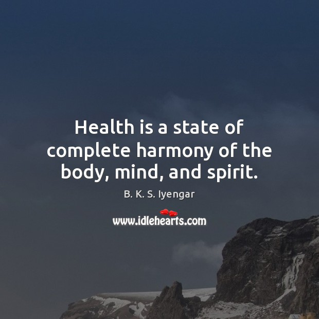 Health is a state of complete harmony of the body, mind, and spirit. B. K. S. Iyengar Picture Quote
