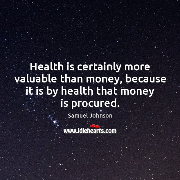 Image, Health is certainly more valuable than money, because it is by health