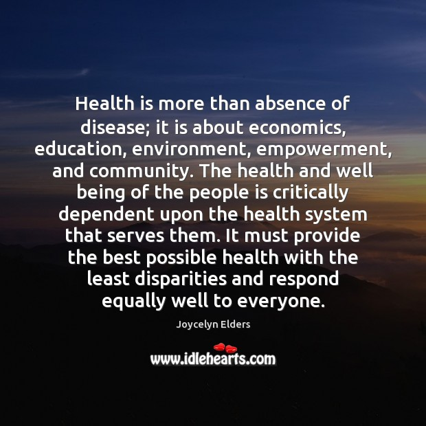 Health is more than absence of disease; it is about economics, education, Joycelyn Elders Picture Quote