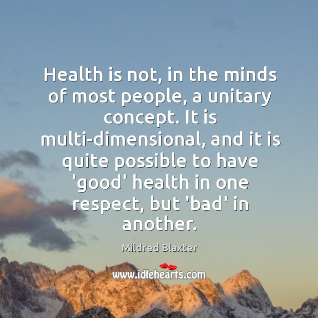 Health is not, in the minds of most people, a unitary concept. Image