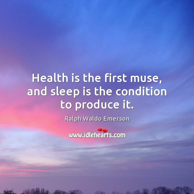 Health is the first muse, and sleep is the condition to produce it. Image