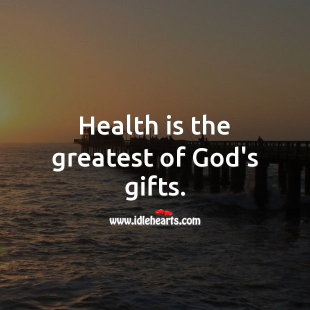 Image, Health is the greatest of God's gifts.