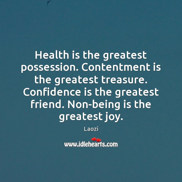 Image, Health is the greatest possession. Contentment is the greatest treasure. Confidence is