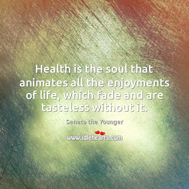 Image, Health is the soul that animates all the enjoyments of life, which