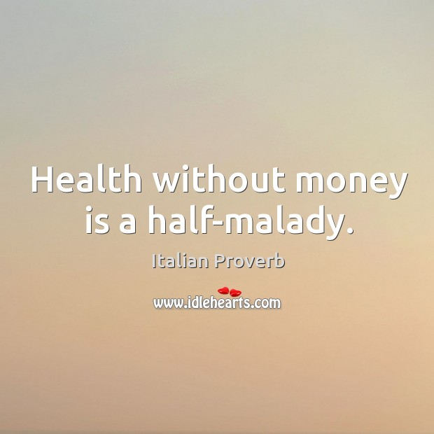 Image, Health without money is a half-malady.