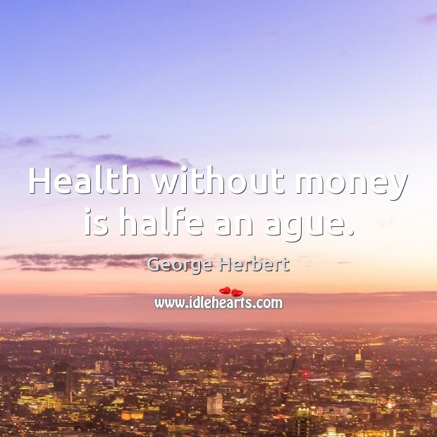 Image, Health without money is halfe an ague.