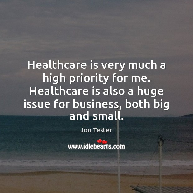 Healthcare is very much a high priority for me. Healthcare is also Priority Quotes Image