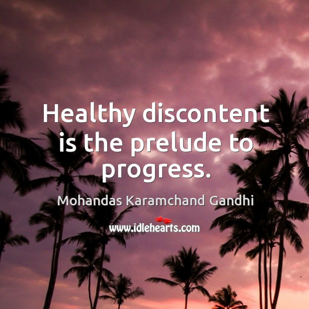 Healthy discontent is the prelude to progress. Image