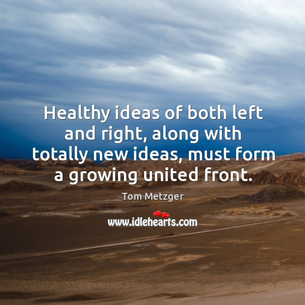 Healthy ideas of both left and right, along with totally new ideas, must form a growing united front. Image