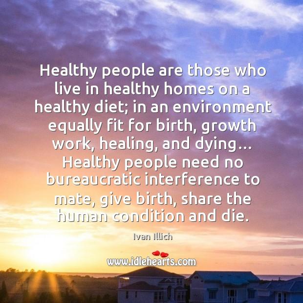 Healthy people are those who live in healthy homes on a healthy diet; Image