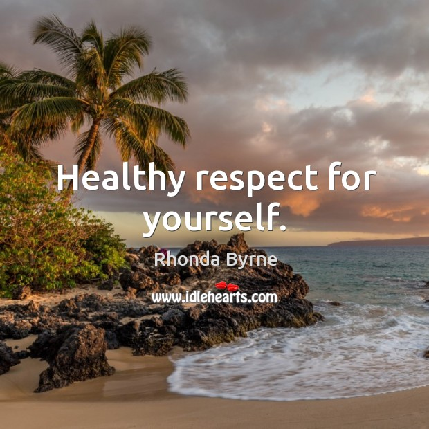Image, Healthy respect for yourself.