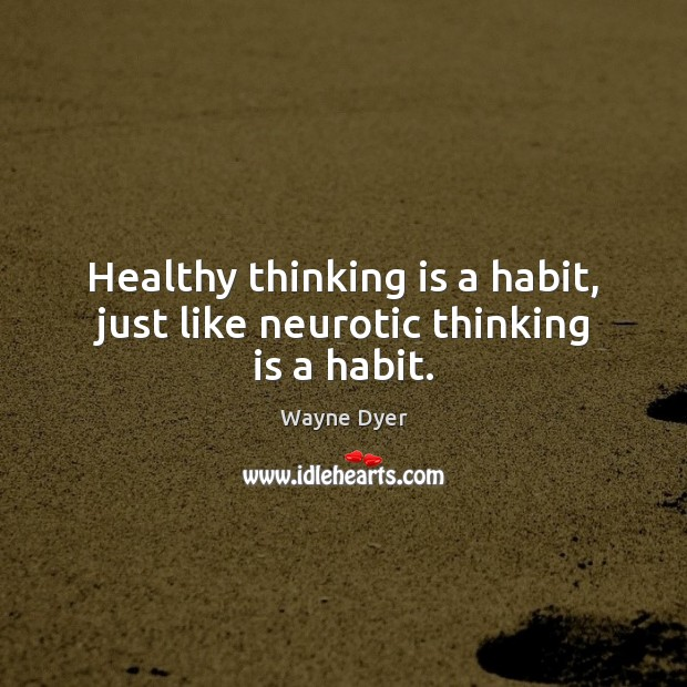 Image, Healthy thinking is a habit, just like neurotic thinking is a habit.