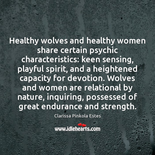 Healthy wolves and healthy women share certain psychic characteristics: keen sensing, playful Clarissa Pinkola Estes Picture Quote