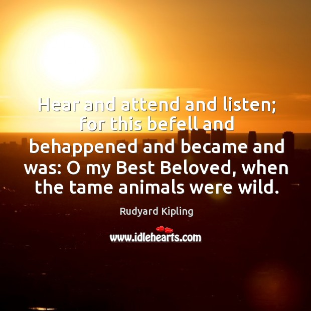 Image, Hear and attend and listen; for this befell and behappened and became