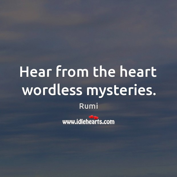 Image, Hear from the heart wordless mysteries.