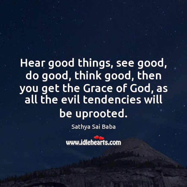 Hear good things, see good, do good, think good, then you get Image