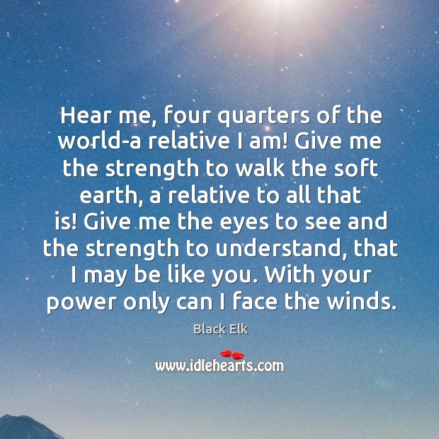 Hear me, four quarters of the world-a relative I am! Give me Image