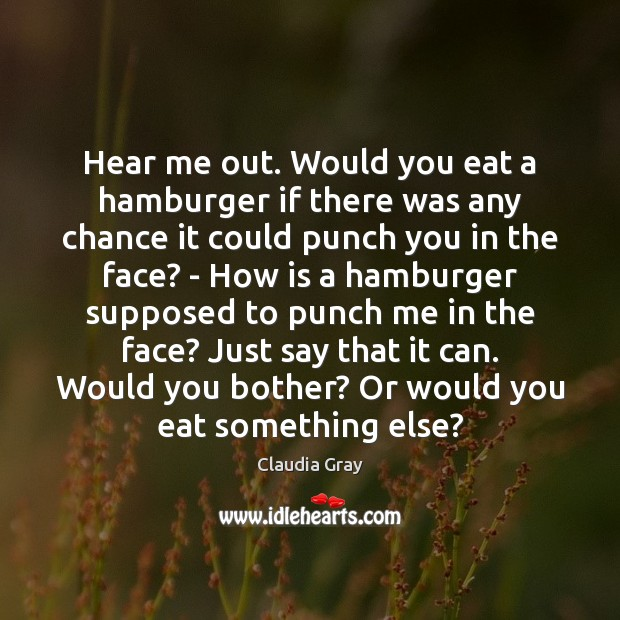 Hear me out. Would you eat a hamburger if there was any Image