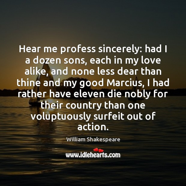 Image, Hear me profess sincerely: had I a dozen sons, each in my