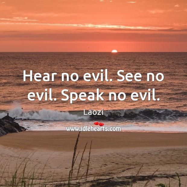 Hear no evil. See no evil. Speak no evil. Image