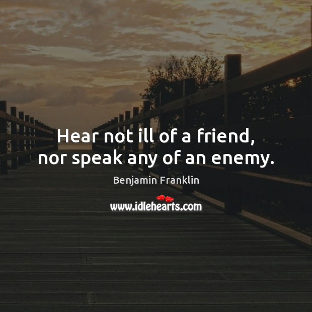 Hear not ill of a friend, nor speak any of an enemy. Image