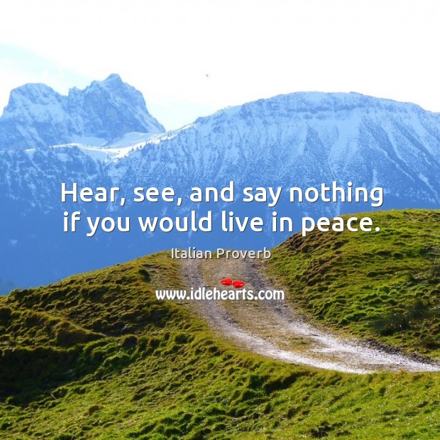 Image, Hear, see, and say nothing if you would live in peace.