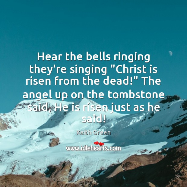 "Image, Hear the bells ringing they're singing ""Christ is risen from the dead!"""