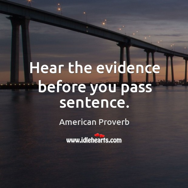 Hear the evidence before you pass sentence. American Proverbs Image