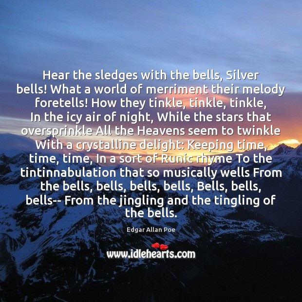 Hear the sledges with the bells, Silver bells! What a world of Edgar Allan Poe Picture Quote