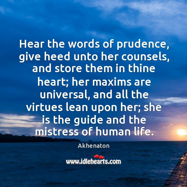 Hear the words of prudence, give heed unto her counsels, and store them in thine heart Image