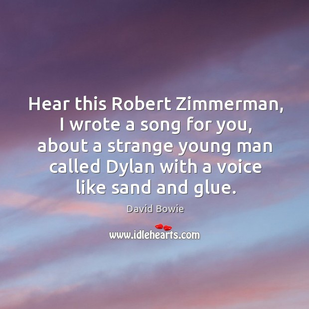 Hear this Robert Zimmerman, I wrote a song for you, about a Image