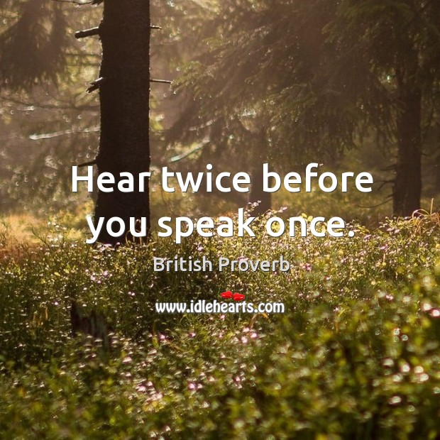 Image, Hear twice before you speak once.