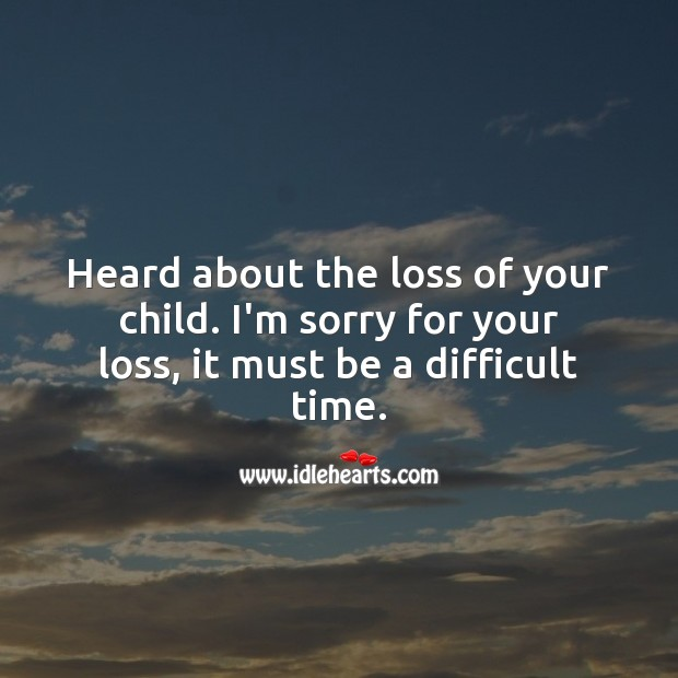 Heard about the loss of your child. I'm sorry for your loss. Sympathy Quotes Image