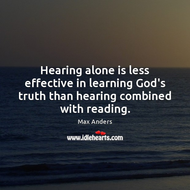 Hearing alone is less effective in learning God's truth than hearing combined Max Anders Picture Quote