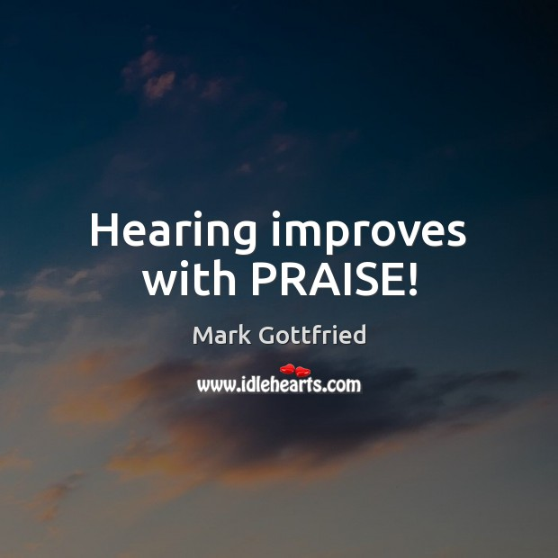Image, Hearing improves with PRAISE!