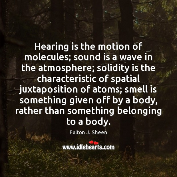Hearing is the motion of molecules; sound is a wave in the Image