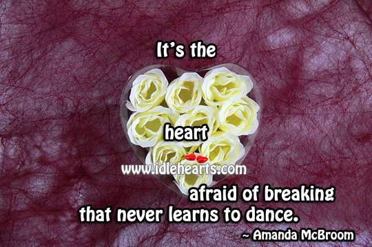 Image, It's the heart afraid of breaking that never learns to dance.