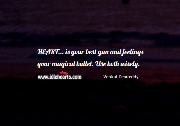 Image, Heart is your best gun and feelings your magical bullet.