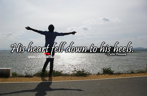 His heart fell down to his heels. Latin Proverbs Image