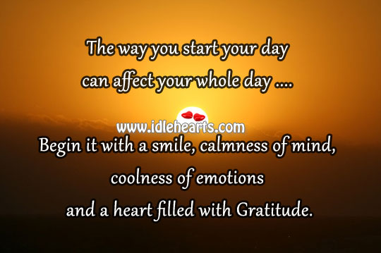 Begin the day with a smile, calmness of mind, coolness of emotions Start Your Day Quotes Image