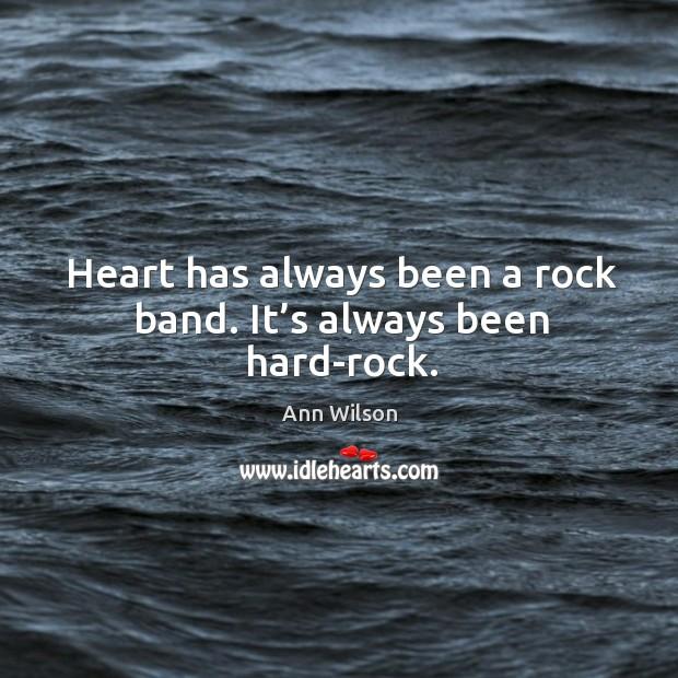Heart has always been a rock band. It's always been hard-rock. Image