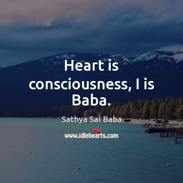 Image, Heart is consciousness, I is Baba.
