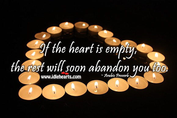 If the heart is empty, the rest will soon abandon you too. Arabic Proverbs Image
