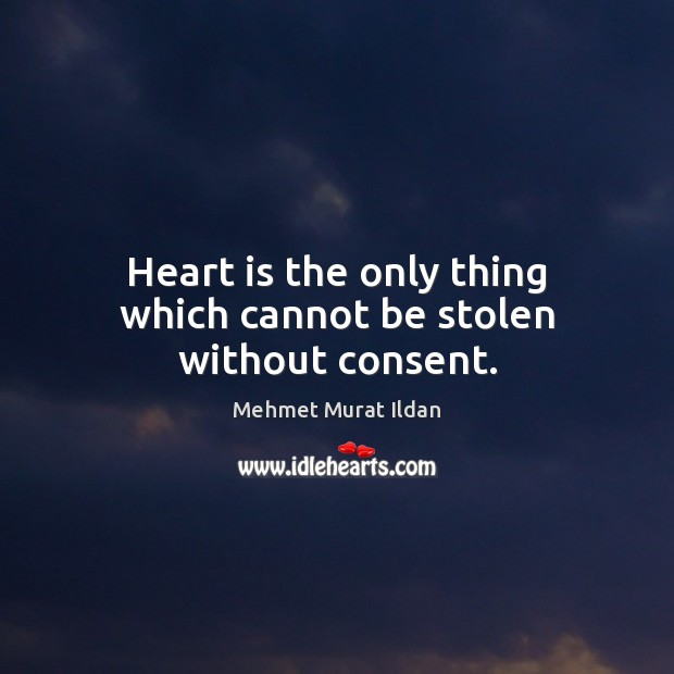 Image, Heart is the only thing which cannot be stolen without consent.