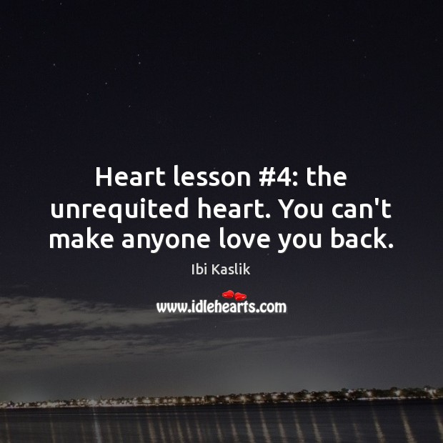 Heart lesson #4: the unrequited heart. You can't make anyone love you back. Image