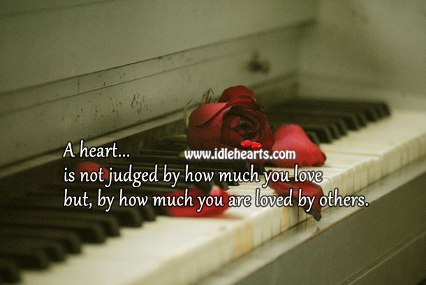 Image, A heart is not judged by how much you love
