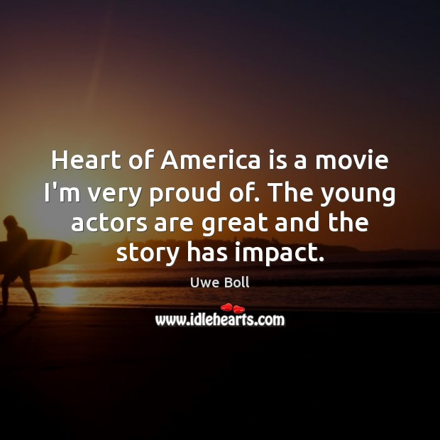 Heart of America is a movie I'm very proud of. The young Uwe Boll Picture Quote