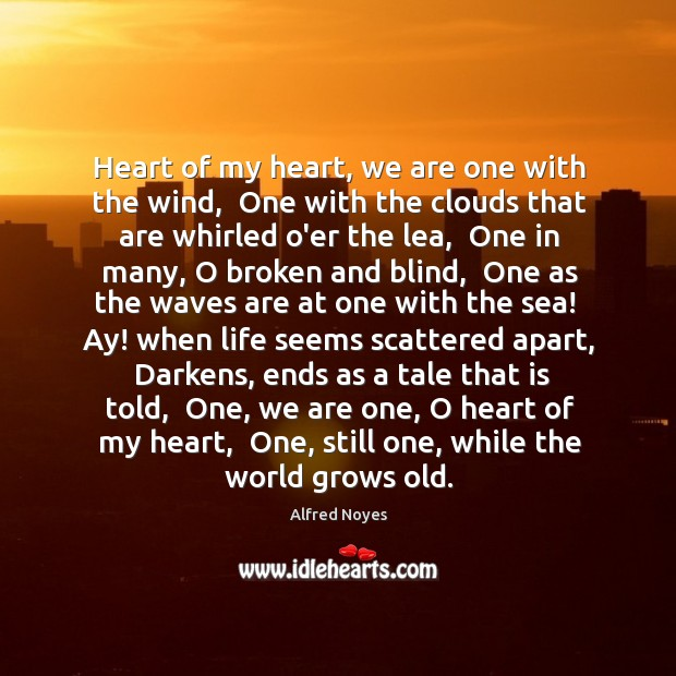 Heart of my heart, we are one with the wind,  One with Alfred Noyes Picture Quote