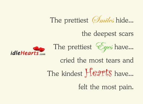 Image, Cried, Deepest, Eyes, Felt, Hearts, Hide, Kindest, Most, Pain, Prettiest, Scars, Smiles, Tears