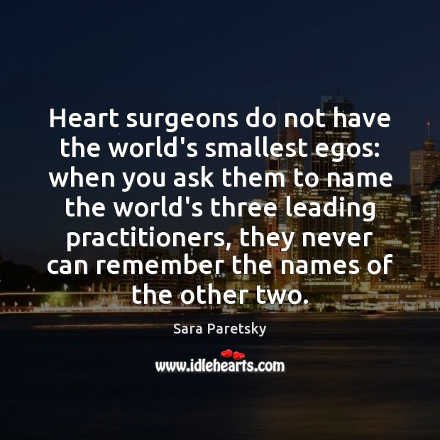 Heart surgeons do not have the world's smallest egos: when you ask Image